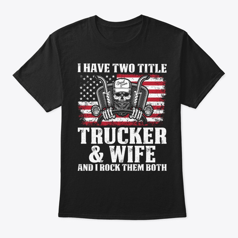 Two Title Trucker And Wife T Shirt Black T-Shirt Front