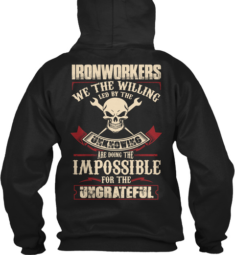 Ironworkers We The Willing Led By The Unknowing Are Doing The Impossible For The Ungrateful  Black T-Shirt Back