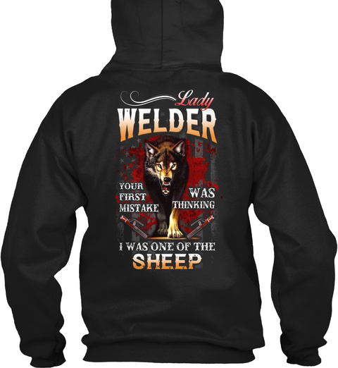 Lady Welder Your First Mistake Was Thinking I Was One Of The Ship Black T-Shirt Back