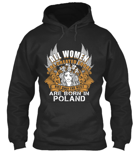 All Women Are Created Equal But Only The Best Are Born In Poland Jet Black T-Shirt Front