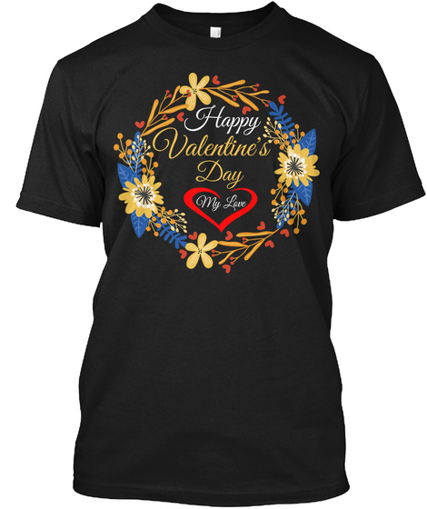 Happy Valentine's Day My Love Black T-Shirt Front