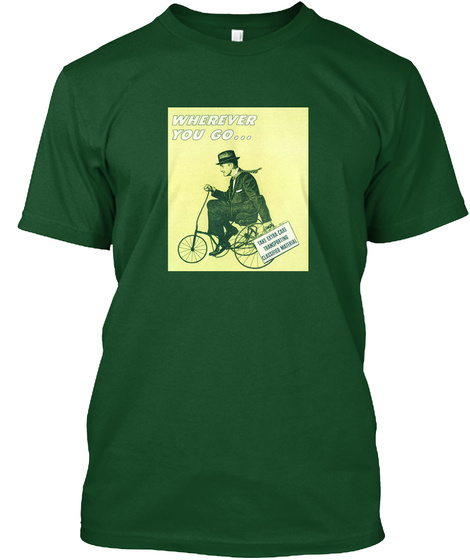 Wherever You Go Take Extra Care Transporting Classified Material Forest Green  T-Shirt Front