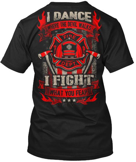 Firefighter I Dance Where The Devil Walks Fire Dept. I Fight What You Fear Black T-Shirt Back