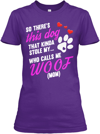 So There's This Dog That Kinda Stole My Who Calls Me Woof Mom Purple T-Shirt Front