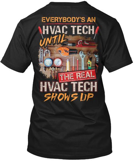 Everybody's An Hvac Tech Until The Real Hvac Tech Shows Up Black T-Shirt Back