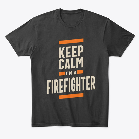 Keep Calm Firefighter Job Title Gift Black T-Shirt Front