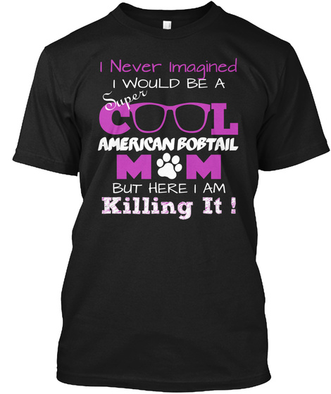 I Never Imagined Super I Would Be A C L American Bobtail M  M  But Here I Am Killing It ! Black T-Shirt Front
