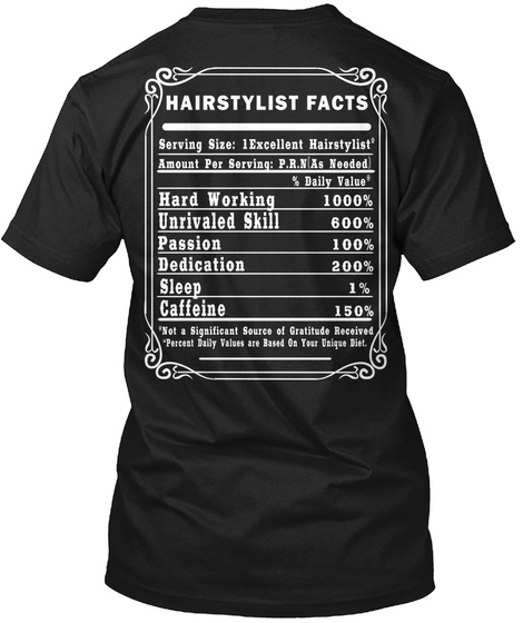 Hairstylist Facts Serving Size Excellent Hairstylist Amount Per Serving Prn As Needed Daily Value Hard Working... Black T-Shirt Back
