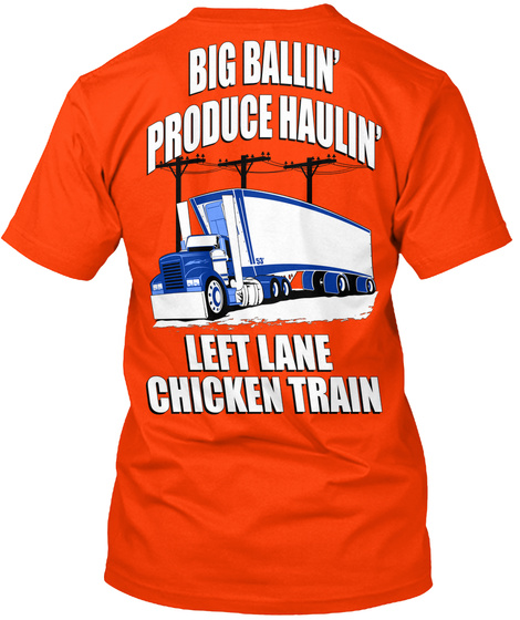 Big Ballin'produce Haulin' Left Lane Chicken Train Orange T-Shirt Back