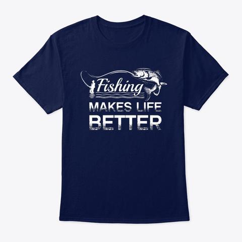 Fish Fishing Makes Life Better Navy T-Shirt Front