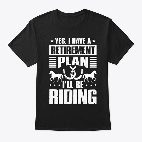 Yes I Have A Retirement Plan Ill Riding Unisex Tshirt