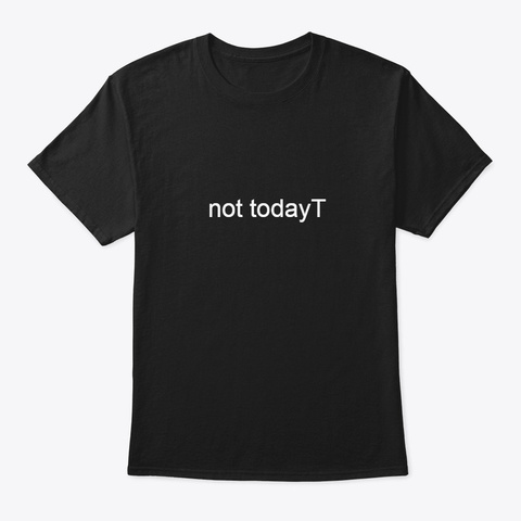 Not To Day Black T-Shirt Front