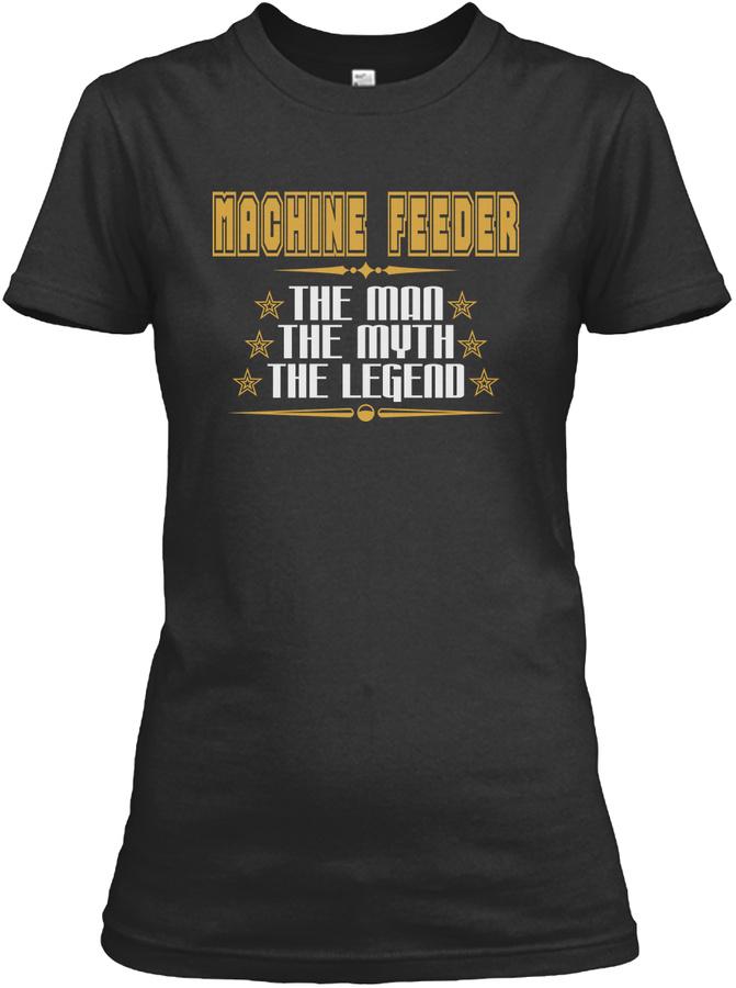 MACHINE FEEDER THE MAN THE MYTH THE LEGEND JOB T-SHIRTS Unisex Tshirt
