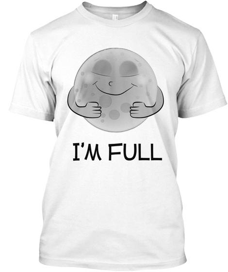 I'm Full White T-Shirt Front