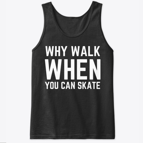 Why Walk When You Can Skate Black T-Shirt Front