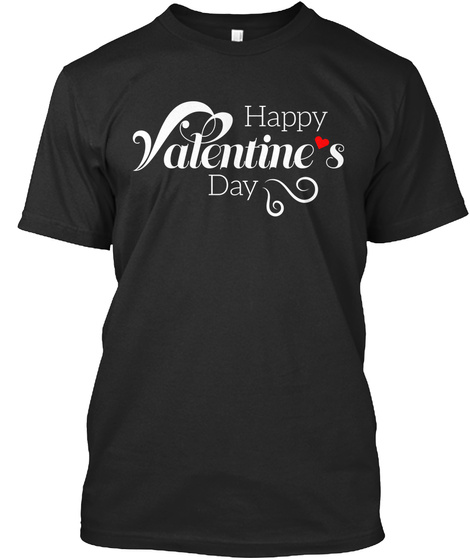 Happy Valentine's Day T Shirt Black T-Shirt Front