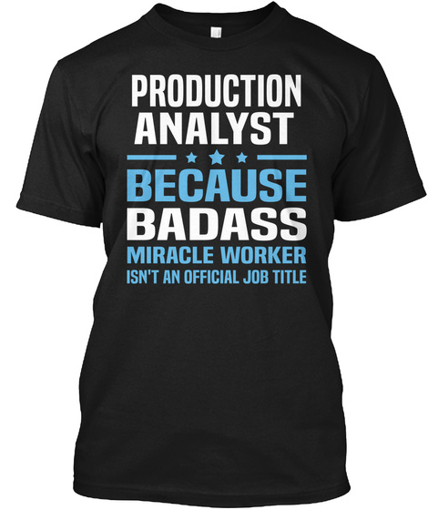 Production Analyst Because Badass Miracle Worker Isn't An Official Job Title Black T-Shirt Front