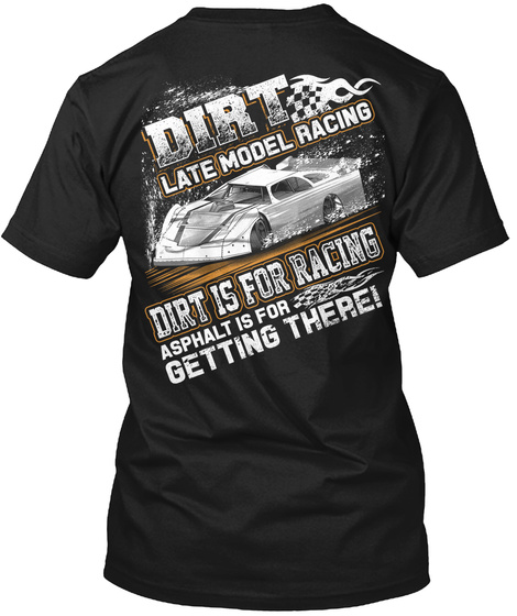 Dirt Late Model Racing Dirt Is For Racing Asphalt Is For Getting There! Black T-Shirt Back