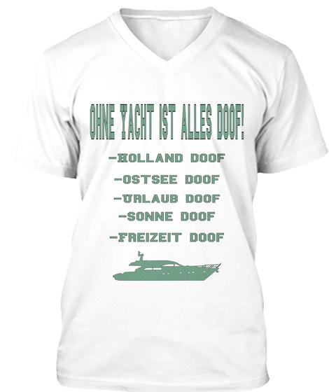 Ohne Yacht Ist Alles Doof!  Holland Doof  Ostsee Doof  Urlaub Doof  Sonne Doof  Freizeit Doof White T-Shirt Front