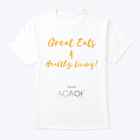 Great Eats & Healthy Living! White T-Shirt Front