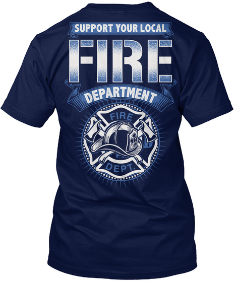 Fire Dept. Support Your Local Fire Department Fire Dept Navy T-Shirt Back