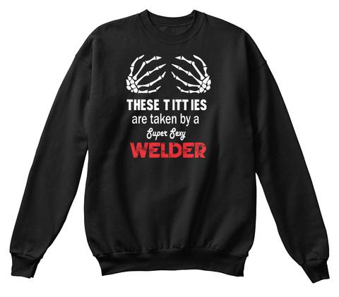 Welder Every Day Using  The Genius Of Black Sweatshirt Front