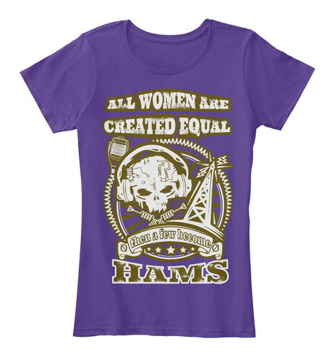 All Women Are Created Equal Then A Few Become Hams Purple T-Shirt Front