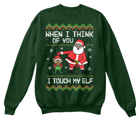 When I Think Of You I Touch My Elf Deep Forest  T-Shirt Front