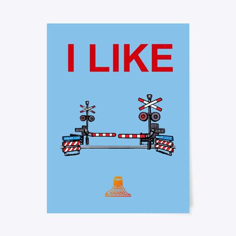 I Like Railroad Crossings   Poster Light Blue T-Shirt Front