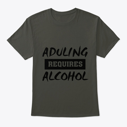 Aduling Requires Alcohol Smoke Gray T-Shirt Front