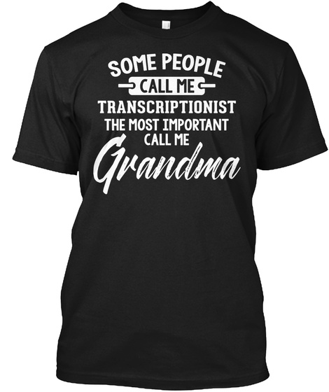 Gift For Transcriptionist Grandma Mother's Day Present Black T-Shirt Front