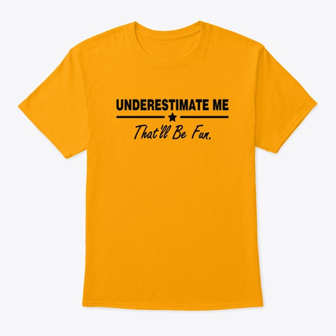 underestimate me that will be fun shirt