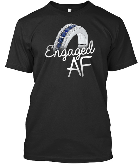 Engaged Af Beautiful Shirt Black T-Shirt Front