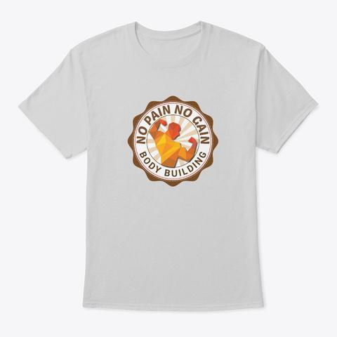 No Pain No Gain   Body Building Light Steel T-Shirt Front