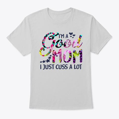 I'm A Good Mom Just Cuss A Lot Light Steel T-Shirt Front