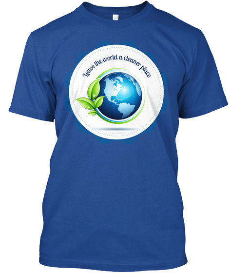 Leave The World A Cleaner Place Deep Royal T-Shirt Front