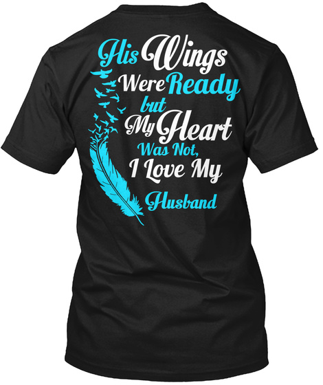 His Wings Were Ready But My Heart Was Not, I Love My Husband Black T-Shirt Back