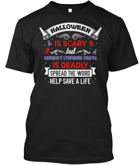 Halloween Is Scary But Hodgkin's Lymphoma Cancer Is Deadly Spread The Word Help Save A Life Black T-Shirt Front