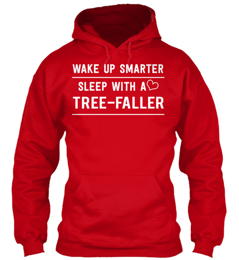 Wake Up Smarter Sleep With A Tree Faller Red áo T-Shirt Front