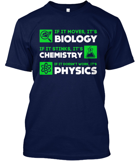 If It Moves,  It's  Biology If Ut Stinks,  It's  Chemistry If It Doesn't Work,  It's  Physics Navy T-Shirt Front