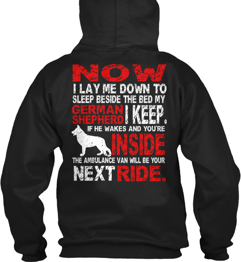 Now I Lay Me Down To Sleep Beside The Bed My German Shepherd I Keep If He Wakes And You're Inside The Ambulance Van... Black T-Shirt Back
