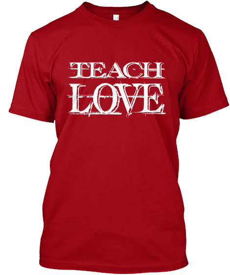 Teach Love Deep Red T-Shirt Front