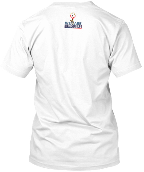 We Are Jugglers White T-Shirt Back