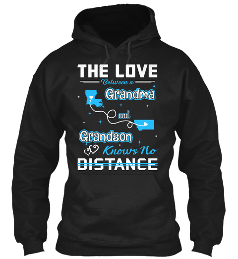 The Love Between A Grandma And Grand Son Knows No Distance. Louisiana  Montana Black Sweatshirt Front