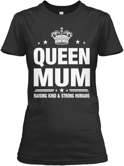 Queen Mum Raising Kind & Strong Humans Black T-Shirt Front