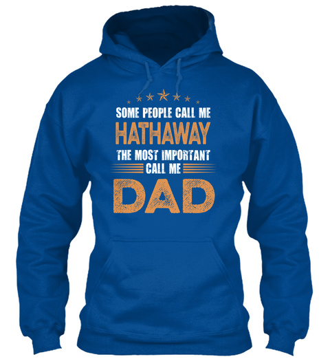 Some People Call Me Hathaway The Most Important Call Me Dad Royal T-Shirt Front