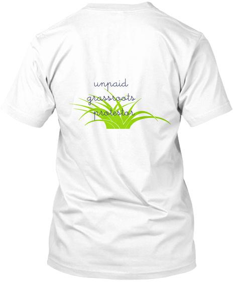 Unpaid  Grassroots  Protestor White T-Shirt Back