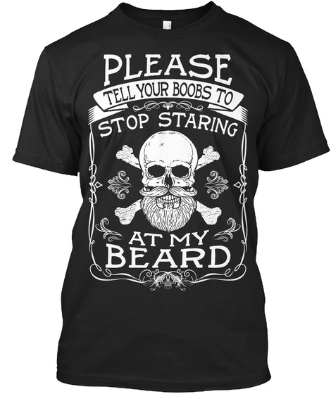 Please Tell Your Boobs To Stop Staring At My Beard Black T-Shirt Front