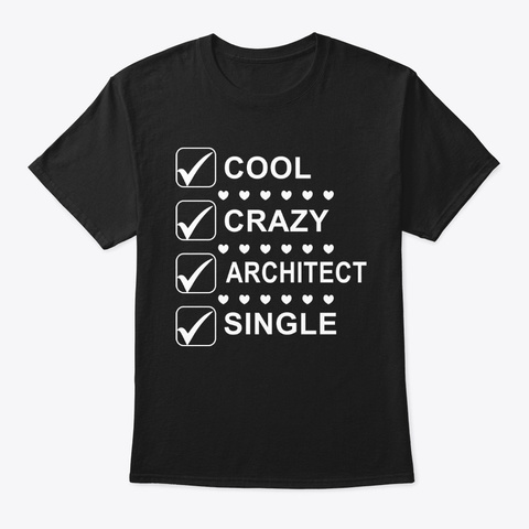 Cool Crazy Single Architect Shirt Black T-Shirt Front