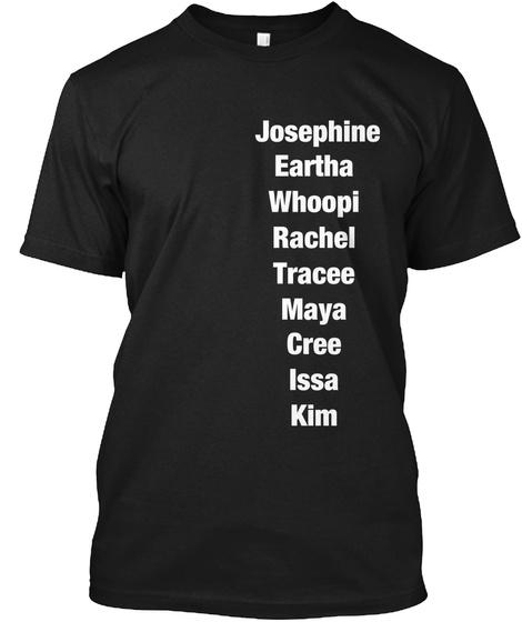 Josephine Eartha Whoopi Rachel Tracee Maya Cree Issa Kim Black T-Shirt Front